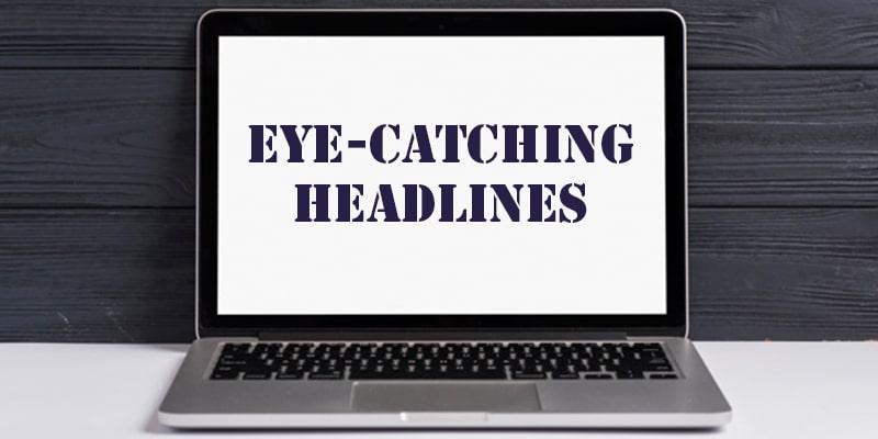 Devise eye-catching headlines