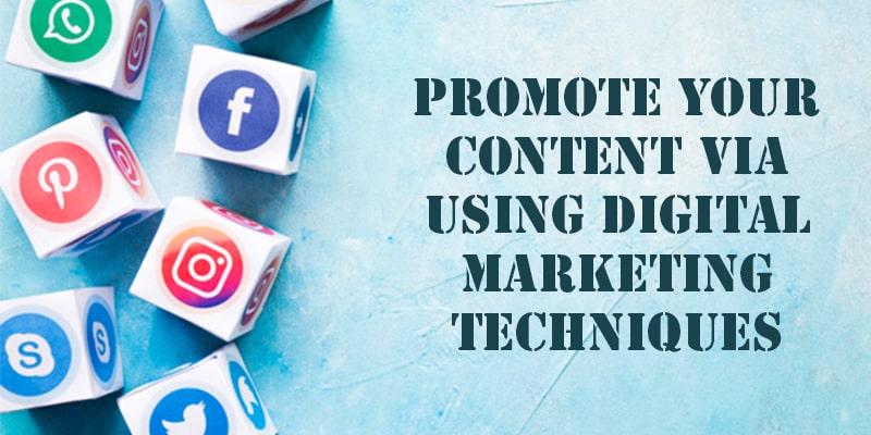 Promote your content via using digital marketing techniques