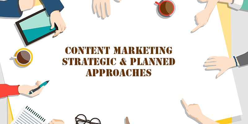 Devise a content marketing planned approach